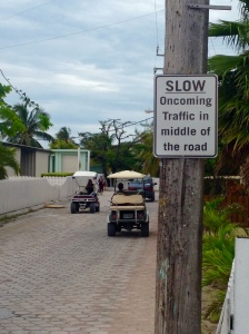 My new favorite sign in San Pedro, Belize. Pretty much sums up the driving experience here. You could also add that nobody stops at a Stop sign, people walk into the road without looking, and people will sometimes just stop in the middle of the road to chat with someone else. It is all pretty casual. Just stay alert when you drive and assume nothing.